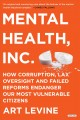 Mental health, inc. : how corruption, lax oversight, and failed reforms endanger our most vulnerable citizens