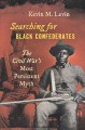 Searching for Black Confederates : The Civil War|s Most Persistent Myth