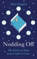 Nodding off : the science of sleep from cradle to grave