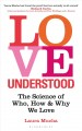 Love understood : the science of who, how and why we love
