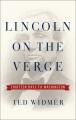 Lincoln on the verge : thirteen days to Washington