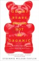 Gummi Bears should not be organic, and other opinions I can't back up with facts : And Other Opinions I Can't Back Up With Facts