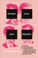 Choose your own disaster : A. a memoir, B. a personality quiz, C. a mostly true and completely honest look at one young woman