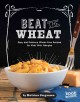 Beat the wheat! : easy and delicious wheat-free recipes for kids with allergies