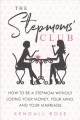 The stepmoms' club : how to be a stepmom without losing your money, your mind, and your marriage