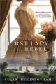 The First Lady and the rebel : a novel