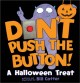 Don't push the button! : a Halloween adventure