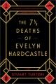 The 7 1/2 deaths of Evelyn Hardcastle : a novel