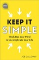 Keep it simple : unclutter your mind to uncomplicate your life