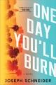 One day you'll burn : a novel