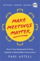 Make meetings matter : how to turn meetings from status updates to remarkable conversations