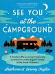 See you at the campground : a guide to discovering community, connection, and a happier family in the great outdoors