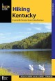 Hiking Kentucky : a guide to 80 of Kentucky's greatest hiking adventures