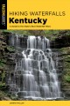 Hiking waterfalls Kentucky : a guide to the state's best waterfall hikes