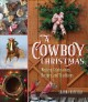 A cowboy Christmas : Western celebrations, recipes, and traditions