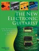 The new electronic guitarist : new technologies and techniques for the modern guitar player