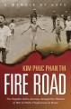 Fire Road : the napalm girl's journey through the horrors of war to faith, forgiveness, and peace.