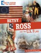 Betsy Ross and the U.S. flag : separating fact from fiction
