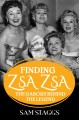 Finding Zsa Zsa : the Gabors behind the legend