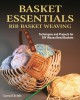 Basket essentials : rib basket weaving : techniques and projects for DIY woven reed baskets