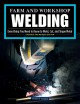 Farm and workshop welding : everything you need to know to weld, cut, and shape metal