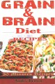 Grain and brain diet recipes : 61 easy-to-make healthy foods that would help you stick to thegrain-brain-free diet