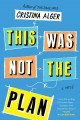 This was not the plan : a novel