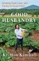 Good husbandry : a memoir: growing food, love, and family on Essex farm