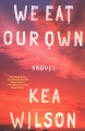 We eat our own : a novel