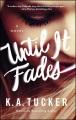 Until it fades : a novel