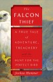 The falcon thief : a true tale of adventure, treachery, and the hunt for the perfect bird