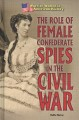 The role of female Confederate spies in the Civil War