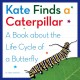Kate finds a caterpillar : a book about the life cycle of a butterfly