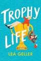 Trophy life : a novel