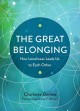 The great belonging : how loneliness leads us to each other