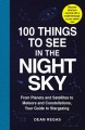100 things to see in the night sky : from planets and satellites to meteors and constellations, your guide to stargazing