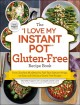 """The """"I love my Instant Pot"""" gluten-free recipe book : from zucchini nut bread to fish taco lettuce wraps : 175 easy and delicious gluten-free recipes"""