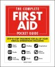 The complete first aid pocket guide : step-by-step treatment for all of your medical emergencies including, heart attack, stroke, food poisoning, choking, head injuries, shock, anaphylaxis, minor wounds, burns