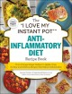 """The """"I love my instant pot"""" anti-inflammatory diet recipe book : from orange ginger salmon to apple crisp, 175 easy and delicious recipes that reduce inflammation"""