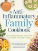 The anti-inflammatory family cookbook : the kid-friendly, pediatrician-approved way to transform your family's health