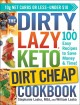 The dirty, lazy keto dirt cheap cookbook : 100 easy recipes to save money & time!