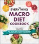The everything macro diet cookbook : 300 satisfying recipes for shedding pounds and gaining lean muscle
