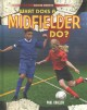 What does a midfielder do?