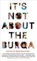 It's not about the burqa : Muslim women on faith, feminism, sexuality and race