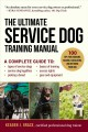 The ultimate service dog training manual : 100 tips for choosing, raising, socializing, equipping, and retiring your dog