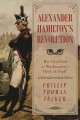 Alexander Hamilton's revolution : his vital role as Washington's Chief of Staff
