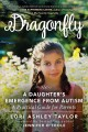 Dragonfly : a daughter's emergence from autism : a practical guide for parents