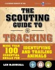 The scouting guide to tracking : more than 100 essential skills for identifying and trailing animals