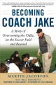 Becoming Coach Jake : a story of overcoming the odds, on the soccer field and beyond