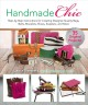 Handmade chic : step-by-step instructions for creating designer-quality bags, belts, bracelets, shoes, sweaters, and more